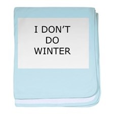 I Don't Do Winter - Can't Stand it! baby blanket
