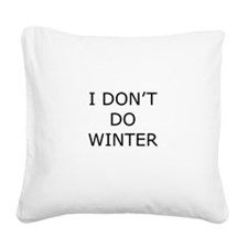 I Don't Do Winter - Can't Stand it! Square Canvas