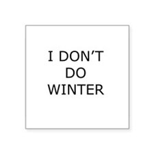 I Don't Do Winter - Can't Stand it! Square Sticker