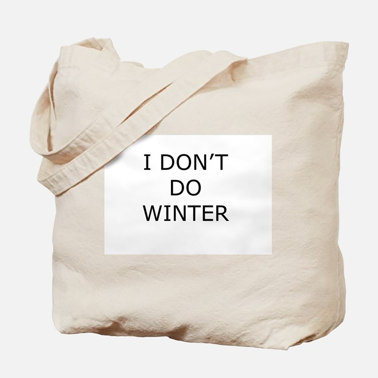 I Don't Do Winter - Can't Stand it! Tote Bag