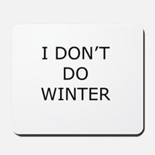 I Don't Do Winter - Can't Stand it! Mousepad