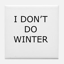 I Don't Do Winter - Can't Stand it! Tile Coaster