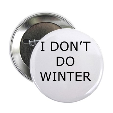 """I Don't Do Winter - Can't Stand it! 2.25"""" Button"""