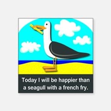 Happier than a Seagull with a French Fry Square St