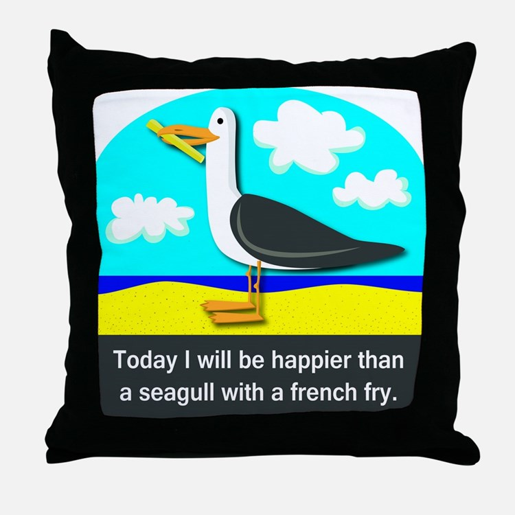 Happier than a Seagull with a French Fry Throw Pil
