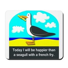 Happier than a Seagull with a French Fry Mousepad