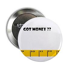 Ruler Got Money? Button