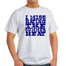 I miss hating summer heat T-Shirt