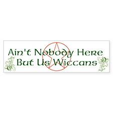 Nobody But Us Wiccans Bumper Sticker