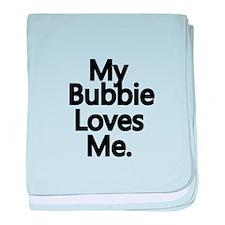 My Bubbie Loves Me..png baby blanket