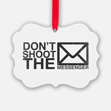 Dont shoot the messenger Ornament