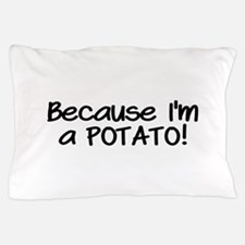 Because Im a POTATO Pillow Case