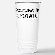 Because Im a POTATO Travel Mug