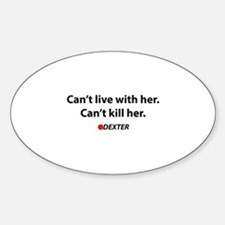 Can't live with her. Can't kill her. Decal