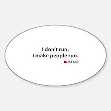 I don't run. I make people run. Decal