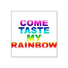 "Come Taste My Rainbow Square Sticker 3"" x 3"""