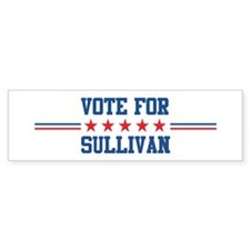 Vote for SULLIVAN Bumper Bumper Sticker