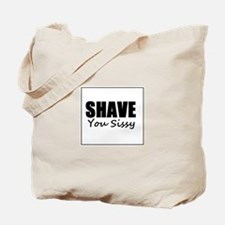 """""""SHAVE You Sissy"""" Beard or Moustache Tote Bag"""