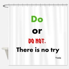 Do or do not. There is no try Shower Curtain