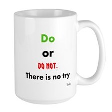 Do or do not. There is no try Mug