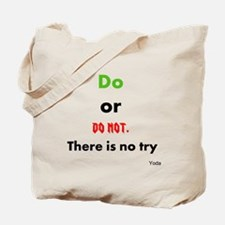 Do or do not. There is no try Tote Bag