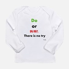 Do or do not. There is no try Long Sleeve Infant T
