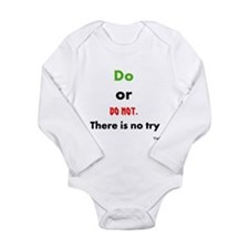 Do or do not. There is no try Long Sleeve Infant B