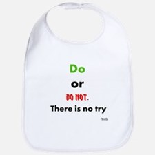 Do or do not. There is no try Bib