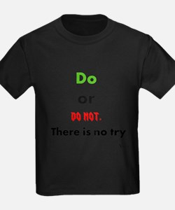 Do or do not. There is no try T