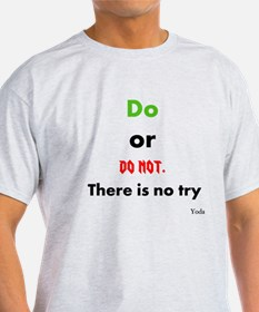 Do or do not. There is no try T-Shirt