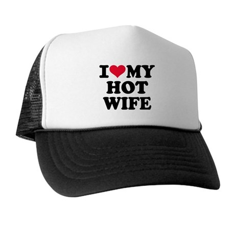 I love my hot wife Trucker Hat