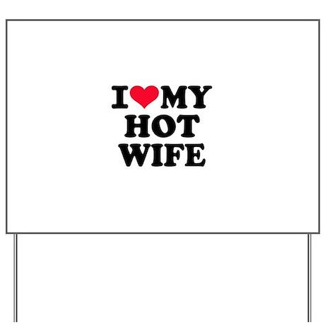 I love my hot wife Yard Sign