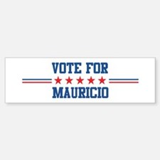 Vote for MAURICIO Bumper Bumper Bumper Sticker