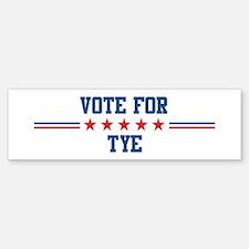 Vote for TYE Bumper Bumper Bumper Sticker