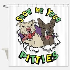 Show Me your Pitties Shower Curtain