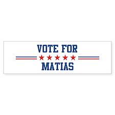 Vote for MATIAS Bumper Bumper Bumper Sticker