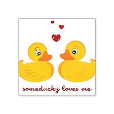 "Someducky Loves Me Square Sticker 3"" x 3"""
