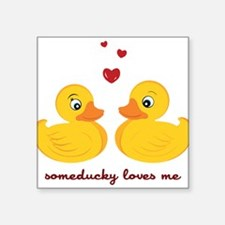 "Someducky Loves Me Square Sticker 3"" x 3"""