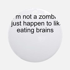 Not a zombie. Ornament (Round)