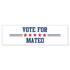 Vote for MATEO Bumper Bumper Sticker
