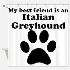 Italian Greyhound Best Friend Shower Curtain