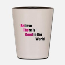 Be The Good Shot Glass