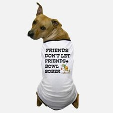 Friends Don't Bowl Sober Dog T-Shirt