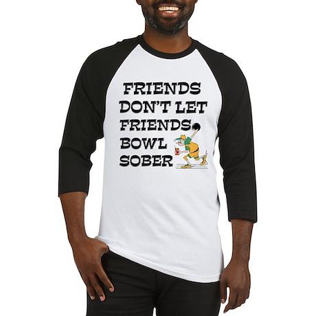 Friends Don't Bowl Sober Baseball Jersey