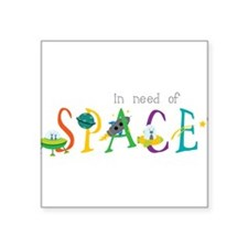 """In Need Of Space Square Sticker 3"""" x 3"""""""