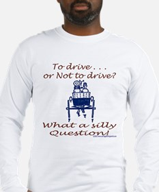 Drive or Not Long Sleeve T-Shirt