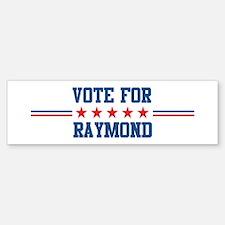 Vote for RAYMOND Bumper Bumper Bumper Sticker