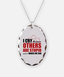 I Cry Because Others Are Stupid Necklace