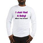 I Just Had A Baby! Long Sleeve T-Shirt