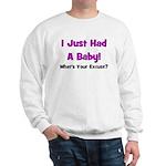 I Just Had A Baby! Sweatshirt